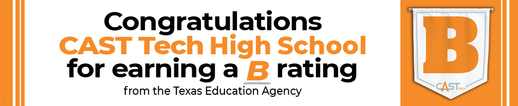 Congratulations CAST Tech High School for earning a B rating from the TEA