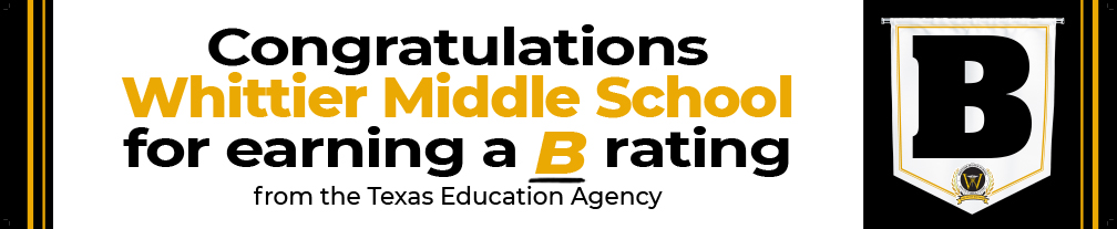 Congratulations Whittier Middle School for earning a B rating from the TEA