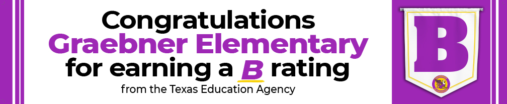 Congratulations Graebner Elementary for earning a B rating from the TEA