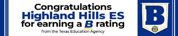 Congratulations Highland Hills ES for earning a B rating from the TEA