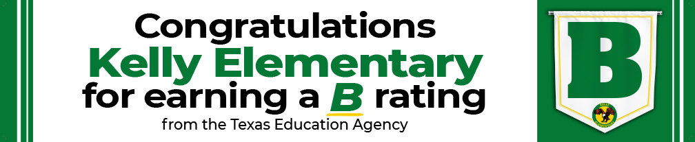Congratulations Kelly Elementary for earning a B rating from the TEA